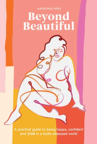 Beyond Beautiful: A Practical Guide to Being Happy, Confident, and You in a Looks-Obsessed World (Beautiful Guide)