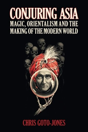 Pdf Politics Conjuring Asia: Magic, Orientalism and the Making of the Modern World