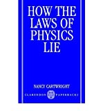 How the Laws of Physics Lie, Nancy Cartwright, 0198247001