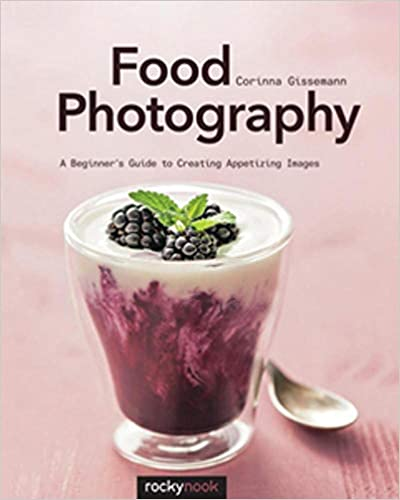 Food Photography, A Beginners Guide to Creating Appetizing Images