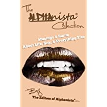 The Alphanista Collection:Musings & Rants About Life, Sex & Everything Else