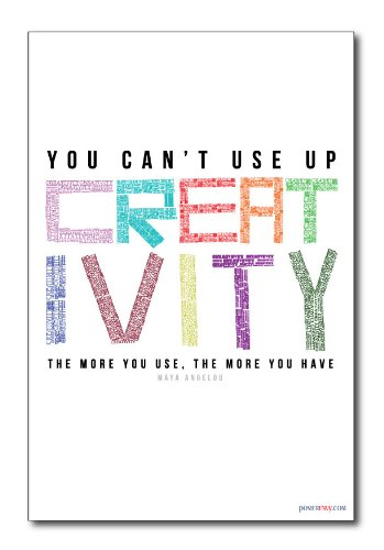 "Maya Angelou - ""You Can't Use Up Creativity, the More You Use the More You Have"" - New Classroom Motivational Poster"