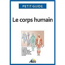 Le corps humain: Un guide pratique pour découvrir l'anatomie (Petit guide t. 9) (French Edition)