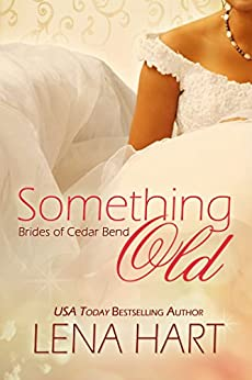Something Old (Brides of Cedar Bend Book 1) by [Hart, Lena]