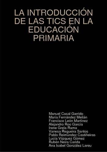 LA Introduccion De Las Tics En La Educacion Primaria (Spanish Edition)