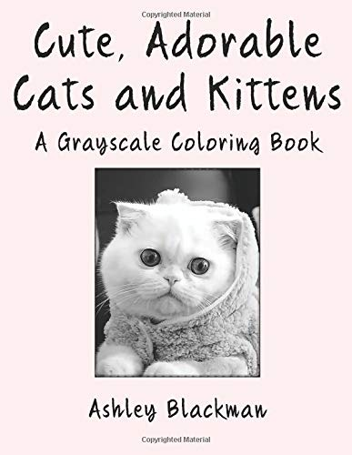 Cute, Adorable Cats and Kittens: A Grayscale Coloring Book ebook
