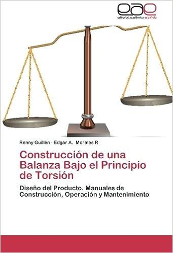 Book Construcción de una Balanza Bajo el Principio de Torsión: Diseño del Producto. Manuales de Construcción, Operación y Mantenimiento