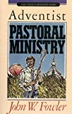 Adventist Pastoral Ministry, John A. Fowler, 0816308306