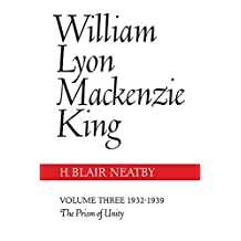 William Lyon Mackenzie King, Volume III, 1932-1939: The Prism of Unity (Heritage)