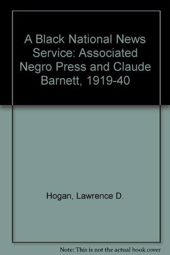 Books : Black National News Service: The Associated Negro Press and Claude Barnett, 1919-1945