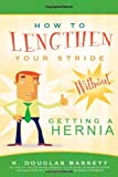 img - for How to Lengthen Your Stride: Without Getting a Hernia by K. Douglas Bassett (2009-07-15) book / textbook / text book