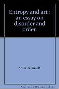 art disorder entropy essay order Entropy and art: an essay on disorder and order by rudolf arnheim starting at $928 entropy and art: an essay on disorder and order has 2 available editions to buy.