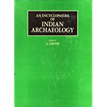 An Encyclopaedia of Indian Archaeology: Volume 1: Subjects. Volume 2: A Gazetteer of Explored and Excavated Sites in India