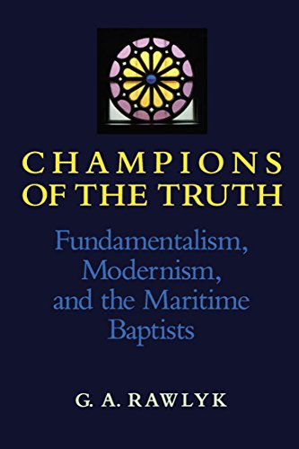 Champions of the Truth: Fundamentalism, Modernism, and the Maritime Baptists