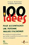 100 idées pour accompagner un malade d'Alzheimer : Des centaines de conseils pratiques pour faciliter le quotidien de la personne malade et de son accompagnant