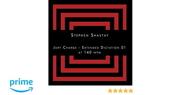 Stephen Shastay - Jury Charge - Extended Dictation 01 at 140 wpm