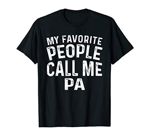 Mens My Favorite People Call Me Pa T Shirt Fathers Day ()