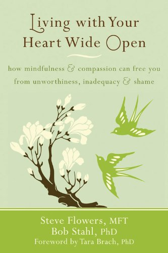Living with Your Heart Wide Open: How Mindfulness and Compassion Can Free You from Unworthiness, Inadequacy, and - Heys Usa Flowers