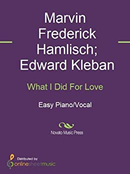 """a review of what i did for love a ballad by marvin hamlisch and edward kleban From marvin hamlisch's landmark musical a chorus line, here is the well-known ballad """"what i did for love"""" in a creative and  edward kleban
