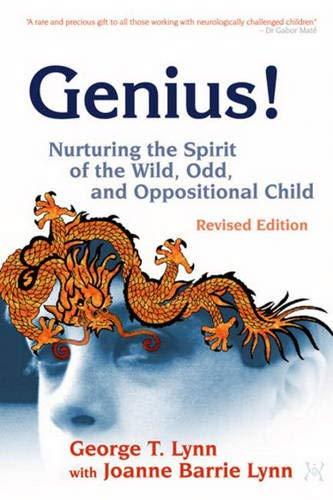 Genius!: Nurturing the Spirit of the Wild, Odd, and Oppositional Child – Revised Edition