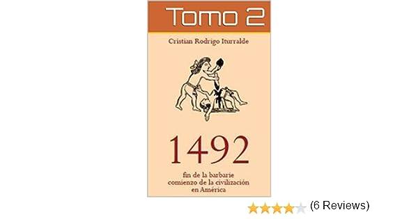 1492: Fin de la barbarie. Comienzo de la Civilización en América ...