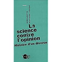 Science contre l'opinion (La): Histoire d'un divorce