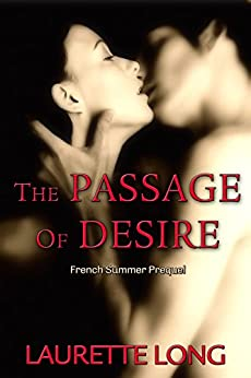 The Passage of Desire: French Summer Prequel by [Long, Laurette]
