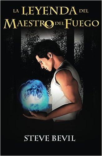 La Leyenda del Maestro del Fuego (Volume 1) (Spanish Edition): Steve Bevil: 9781511947299: Amazon.com: Books