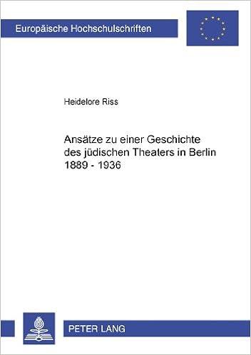 Book Ansaetze Zu Einer Geschichte Des Juedischen Theaters in Berlin 1889-1936 (Europaische Hochschulschriften. Reihe XXX, Theater-, Film- U)