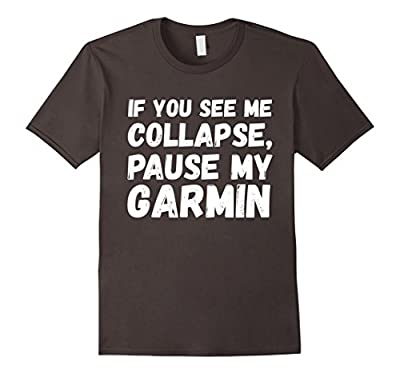 If you see me collapse, pause my Garmin funny cyclist shirt