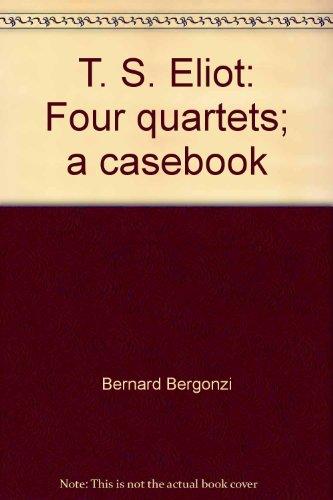 T. S. Eliot: Four quartets;: A casebook (Casebook series) - Bernard Bergonzi