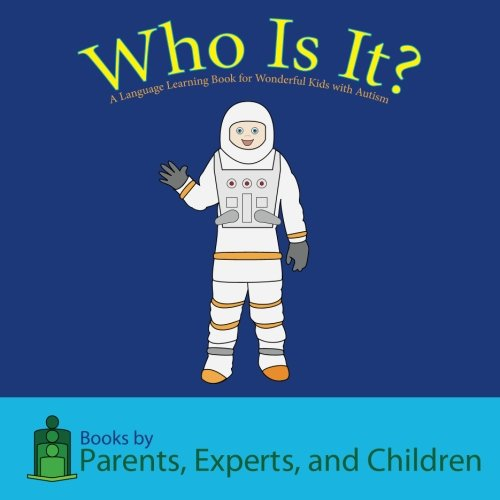 Who Is It?: A Language Learning Book for Wonderful Kids with Autism