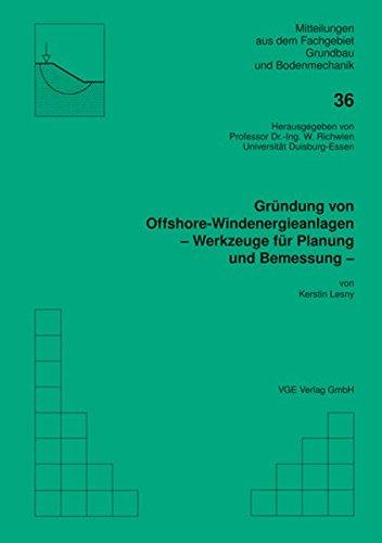 Gründung von Offshore-Windenergieanlagen - Werkzeuge für Planung und Bemessung: Mitteilungen aus dem Fachgebiet Grundbau und Bodenmechanik
