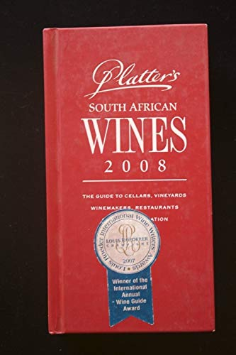 Platter's South African Wines 2008: The Guide to Cellars, Vineyards, Winemakers, Restaurants and Accommodation
