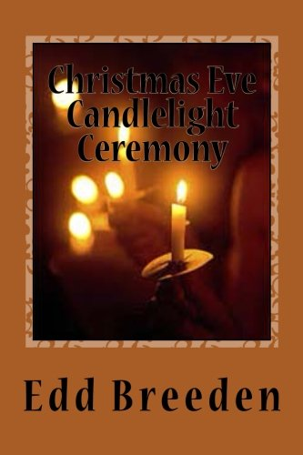 Christmas Eve Candlelight Ceremony: A Tradition of Christmas Carols,  Scripture Readings, Sermons,  and Candle Lighting. (Eve Traditions Christmas)