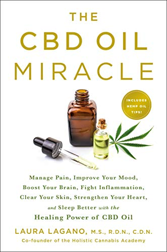 The CBD Oil Miracle: Manage Pain, Improve Your Mood, Boost Your Brain, Fight Inflammation, Clear You