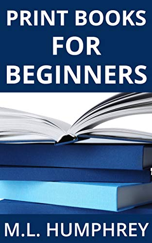 Print Books for Beginners (Self-Publishing Essentials Book 3)