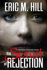The Spirit of Rejection: A Spiritual Warfare Novel (Demon Strongholds Series) Paperback