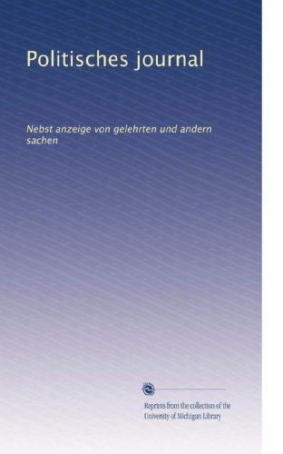 (Politisches journal: Nebst anzeige von gelehrten und andern sachen (German Edition) )