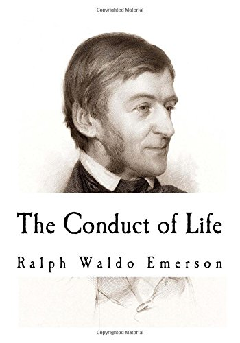 The Conduct of Life: Ralph Waldo Emerson