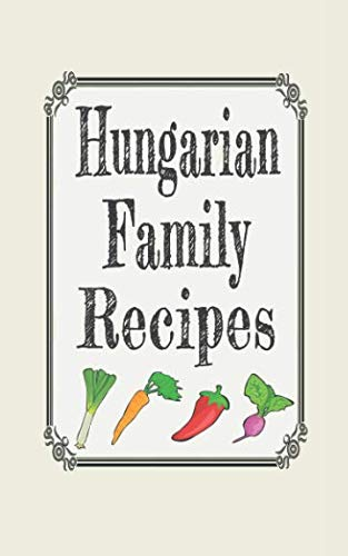 Hungarian family recipes: Blank cookbooks to write in by Wanderlust mother