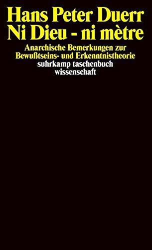 Ni Dieu - ni mètre: Anarchische Bemerkungen zur Bewußtseins- und Erkenntnistheorie (suhrkamp taschenbuch wissenschaft)