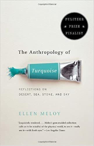 The Anthropology of Turquoise: Reflections on Desert, Sea, Stone, and Sky by Ellen Meloy (2003-07-08)