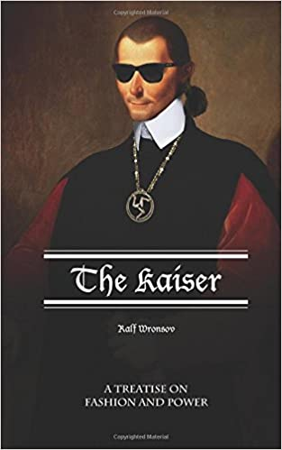 The Kaiser: A treatise on fashion and power