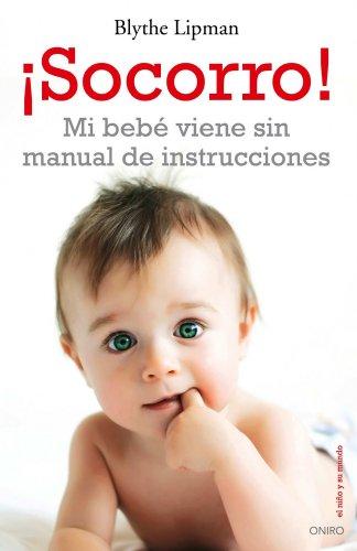 ¡Socorro! Mi bebé viene sin manual de instrucciones (Spanish Edition)
