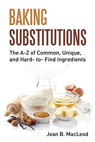 Baking Substitutions: The A-Z of Common, Unique, and Hard-to-Find Ingredients by Jean B. MacLeod