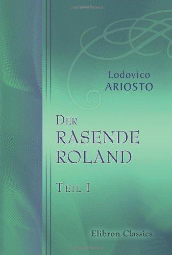 Der rasende Roland: Teil 1 Taschenbuch – 23. Oktober 2001 Lodovico Ariosto Adamant Media Corporation 0543760723 POE000000
