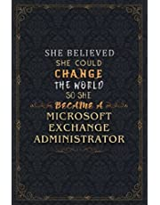 Microsoft Exchange Administrator Notebook Planner - She Believed She Could Change The World So She Became A Microsoft Exchange Administrator Job Title Journal: Hourly, Budget Tracker, Goal, 5.24 x 22.86 cm, Meal, A5, Meeting, Wedding, Over 110 Pages, 6x9