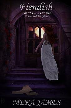 Fiendish: A Twisted Fairytale by [James, Meka]