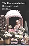 The Lladro Authorized Reference Guide, 2006 Edition